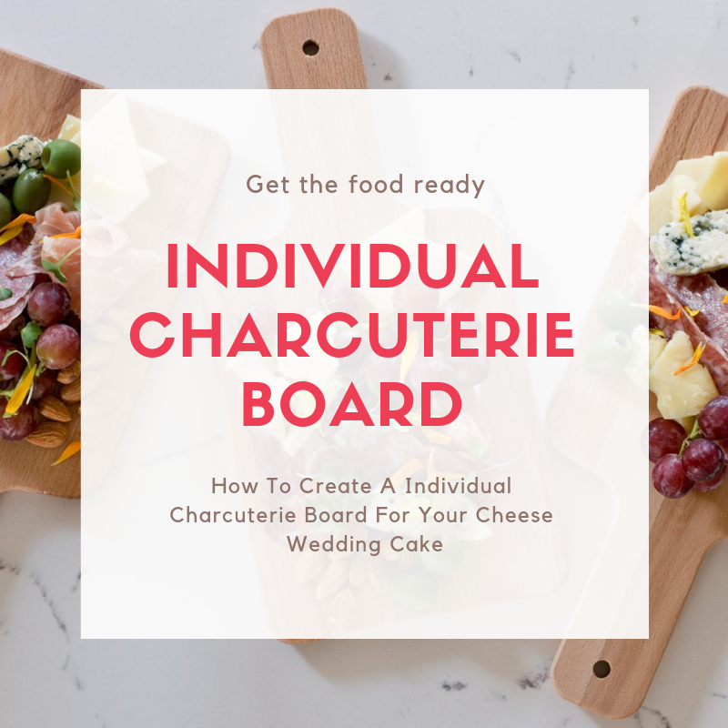 How To Create An Individual Charcuterie Board For Your Cheese Wedding Cake!